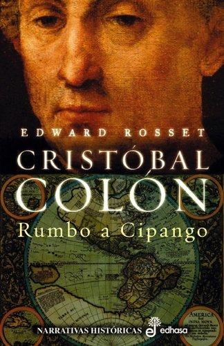 Cristobal Colon. Rumbo a Cipango (Narrativas Históricas) de Edward Rosset (1 may 2002) Tapa dura