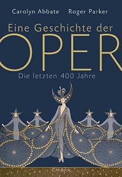 Eine Geschichte der Oper: Die letzten 400 Jahre von [Abbate, Carolyn, Parker, Roger]