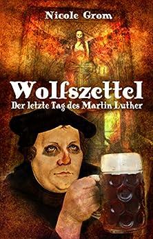 Wolfszettel: Der letzte Tag des Martin Luther von [Grom, Nicole]