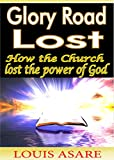 Glory Road Lost: The hidden oracles of God(How The Church Lost The Power Of God)