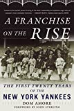 A Franchise on the Rise: The First Twenty Years of the New York Yankees...