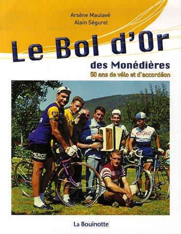 Le Bol d'Or des Monédières : 50 Ans de vélo et d'accordéon par Arsène Maulavé, Alain Ségurel, Jean Pitallier