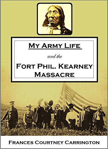 "My Army Life and the Fort Phil. Kearney Massacre: With an Account of the Celebration of ""Wyoming Opened"" (1910) (English Edition)"