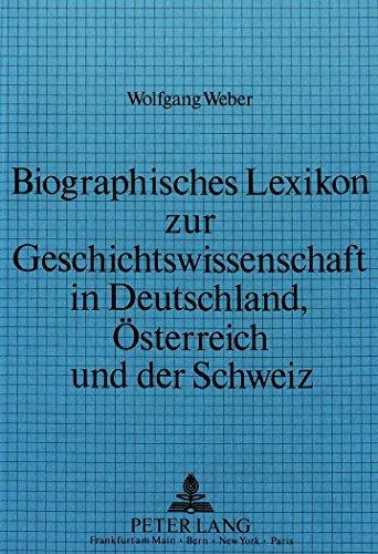 Biographisches Lexikon Zur Geschichtswissenschaft in Deutschland, Oesterreich Und Der Schweiz: Die Lehrstuhlinhaber Fuer Geschichte Von Den Anfaengen by Wolfgang Weber (1987-11-06)