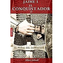 """El puñal del sarraceno: Primera parte de la trilogía de """"Jaime I el Conquistador"""": Volume 1"""