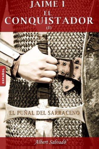 El puñal del sarraceno: Primera parte de la trilogía deJaime I el Conquistador: Volume 1