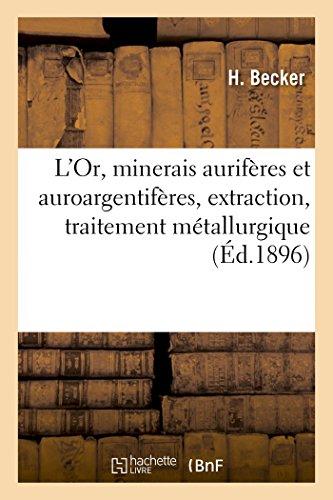 L'Or, minerais aurifères et auroargentifères, extraction, traitement métallurgique