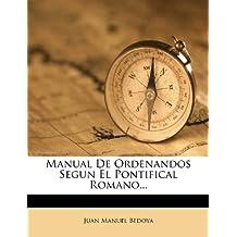 Manual De Ordenandos Segun El Pontifical Romano...