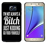 Galaxy Note 5Coque, Technologie Laser pour Protection Samsung Galaxy Note 5Coque Noir Doo UC (TM)–I ¡ M Pas Toujours A Bitch Just Kidding Go Fuck Yourself Parure