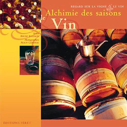 Alchimie des saisons : Le Vin par Bruno Boidron