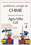 Problèmes corrigés de chimie posés aux concours de Agro-Véto G2E - Tome 4