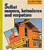 """Selbst mauern, betonieren und verputzen (Compact-Praxis """"do it yourself"""")"""