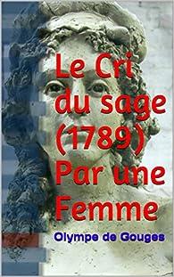 Le Cri du sage  Par une Femme par Olympe de Gouges