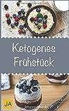Ketogens Frühstück: Leckere, schnelle und einfache Rezepte für Ihr Frühstück, die Ihnen dabei helfen nervende Kilos loszuwerden!