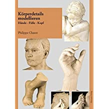 K??rperdetails modellieren: H??nde, F????e, Kopf by Philippe Chazot (2008-03-06)