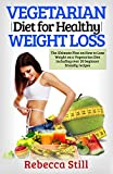 Vegetarian Diet For Healthy Weight Loss: The Ultimate Plan on How to Lose Weight on a Vegetarian Diet including over 20 beginner friendly recipes (Plant ... for Beginners, Easy Healthy Recipes Book 1)