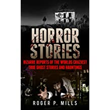 Horror Stories: Bizarre Reports Of The Worlds Craziest True Ghost Stories And Hauntings (Creepy Stories Book 1) (English Edition)