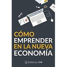 Cómo Emprender en la Nueva Economía (Emprendedores AMI nº 1) (Spanish Edition)