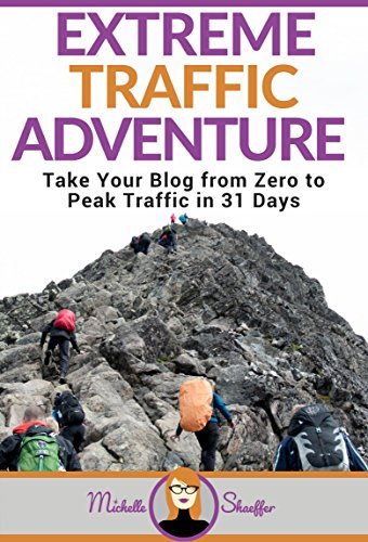 Extreme Traffic Adventure: Take Your Blog from Zero to Peak Traffic in 31 Days: Your Step-by-Step Guide to Creating a Traffic-Attracting Blog (English Edition)