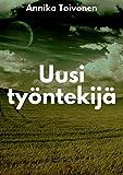 Uusi työntekijä (Finnish Edition)