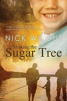 Shaking the Sugar Tree (The Sugar Tree Series Book 1) by [Wilgus, Nick]