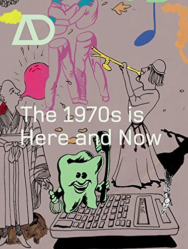 The 1970s is Here and Now (Architectural Design, Band 75)