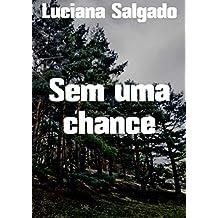 Sem uma chance (Portuguese Edition)