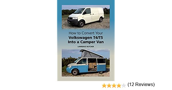 How To Convert Your Volkswagen T4 T5 Into A Camper Van EBook Lawrence Butcher Amazoncouk Kindle Store