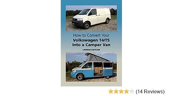 How to convert your volkswagen t4t5 into a camper van ebook how to convert your volkswagen t4t5 into a camper van ebook lawrence butcher amazon kindle store fandeluxe Gallery