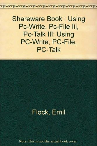 Shareware Book: Using PC-Write, PC-File, PC-Talk por Emil Flock