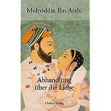Abhandlung über die Liebe: Aus den Mekkanischen Eröffnungen (Futuhat al-Makkiyah)