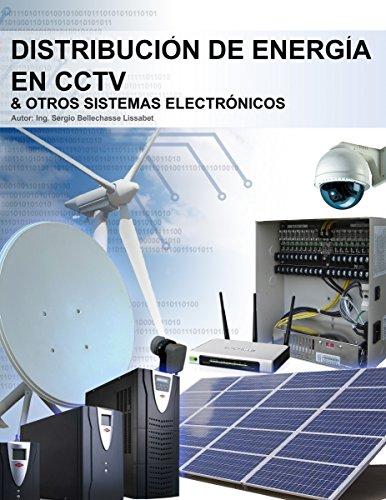 Distribución de energía en CCTV y otros sistemas electrónicos: Cómo alimentar cámaras de CCTV y otros sistemas (Spanish Edition)
