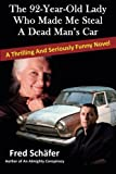 The 92-Year-Old Lady Who Made Me Steal a Dead Man's Car: A thrilling and seriously fu...