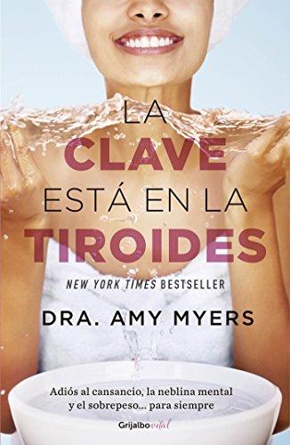 Descargar Libro La clave está en la tiroides (Colección Vital): Adiós al cansancio, la neblina mental y el sobrepeso... para siempre de Amy Myers