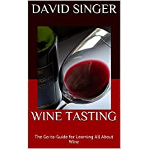 Wine Tasting: The Go-to-Guide for Learning All About Wine (English Edition)