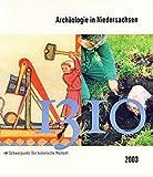 Archäologie in Niedersachsen Band 6: Schwerpunkt: Der historische Moment -