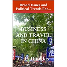 Business and Travel in China: Issues and Broad Political Trends (English Edition)