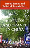 Business and Travel in China: Issues and Broad Political Trends