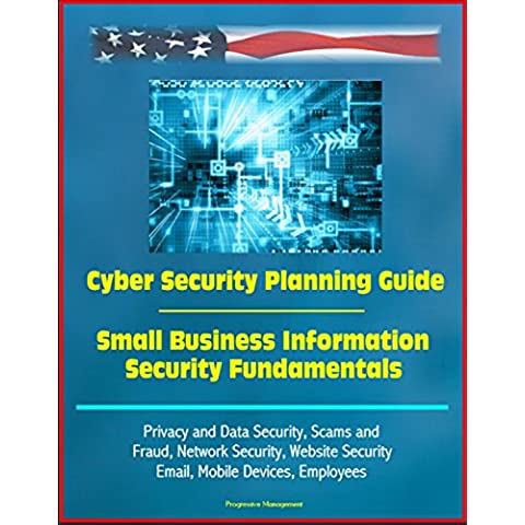 Cyber Security Planning Guide, Small Business Information Security Fundamentals - Privacy and Data Security, Scams and Fraud, Network Security, Website ... Mobile Devices, Employees (English Edition)