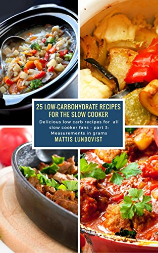 25 Low-Carbohydrate Recipes for the Slow Cooker: Delicious low carb recipes for all slow cooker fans - part 3: Measurements in grams (English Edition)