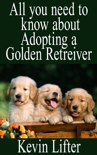 Golden Retrievers: All You Need to Know About Adopting a Golden Retriever Dog (English Edition) por Kevin Lifter