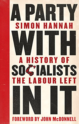 A Party with Socialists in It: A History of the Labour Left (Left Book Club) (English Edition) por Simon Hannah