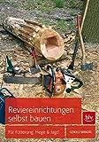Reviereinrichtungen selbst bauen: Für Hege, Jagd und Naturschutz (BLV)