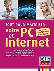 Tout pour maîtriser votre PC et Internet et aussi smartphones et tablettes : Un guide visuel pour exploiter tout le potentiel de votre matériel informatique