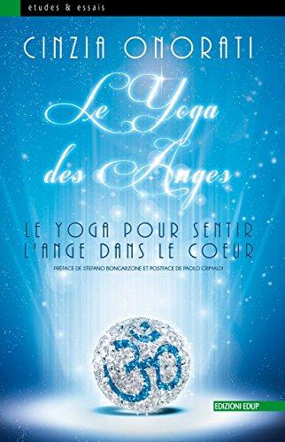 Le Yoga des Anges: Le Yoga pour Sentir l'Ange dans le coeur (Studi&Saggi t. 77)
