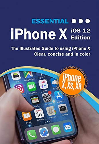 Essential iPhone X: The Illustrated Guide to Using iPhone X (Computer Essentials) (English Edition)