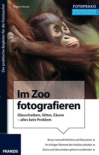 Foto Praxis Im Zoo fotografieren: Glasscheiben, Gitter, Zäune - alles kein Problem