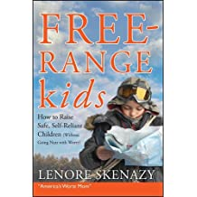 Free-Range Kids, How to Raise Safe, Self-Reliant Children (Without Going Nuts with Worry) by Lenore Skenazy (2010-04-19)