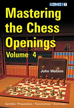 Mastering the Chess Openings Volume 4 by [Watson,John]