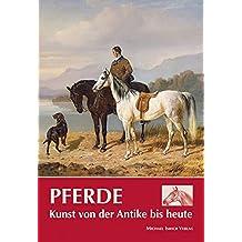 Pferde: Kunst von der Antike bis heute